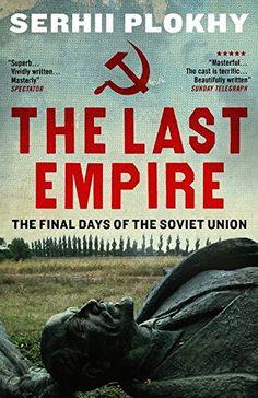 The Last Empire: The Final Days of the Soviet Union: Amazon.co.uk: Prof. Serhii Plokhy: 9781780746463: Books