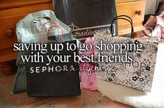 saving up to go shopping with your best friends.