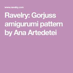 Ravelry: Gorjuss amigurumi pattern by Ana Artedetei