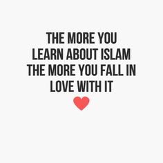 The more you learn about Islam, the more you fall in love with it!
