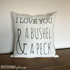 I Love You A Bushel & A Peck | Rustic Pillow Cover | Farmhouse Pillow | Multi Sizes Available