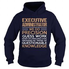 EXECUTIVE ADMINISTRATOR We Do Precision Guess Work Questionable Knowledge T Shirts, Hoodies. Get it now ==► https://www.sunfrog.com/LifeStyle/EXECUTIVE-ADMINISTRATOR--Precision-Navy-Blue-Hoodie.html?41382