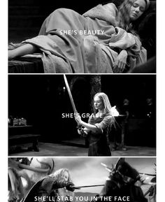 She is beauty, she is grace, she will stab you in the face - Eowyn