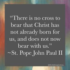 """Daily Inspiration (Catholic) on Instagram: """"""""There is no cross to bear that Christ has not already born for us, and does not now bear with us."""" ~St. Pope John Paul II #catholic…"""""""