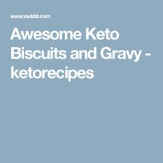 Awesome Keto Biscuits and Gravy - ketorecipes