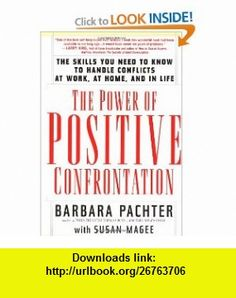 The Power of Positive Confrontation The Skills You Need to Know to Handle Conflicts at Work, at Home and in Life (9781569246085) Barbara Pachter, Susan Magee , ISBN-10: 1569246084  , ISBN-13: 978-1569246085 ,  , tutorials , pdf , ebook , torrent , downloads , rapidshare , filesonic , hotfile , megaupload , fileserve