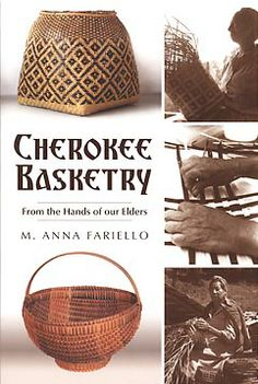 Cherokee Basketry from the Hands of our Elders by Anna Fariello. Available at the Basket Maker's Catalog.