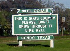 Hondo Texas--Haven't been there in too long. Typical Texas humor--but you'd better mind the sign. My daddy got his one and only speeding ticket in Hondo. Hondo Texas, Lubbock Texas, Funny Signs, Funny Jokes, Shes Like Texas, Only In Texas, Texas Forever, Church Signs, Loving Texas