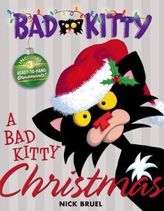 A Bad Kitty Christmas: Includes Three Ready-to-Hang Ornaments! by Nick Bruel 1596436689 9781596436688 Christmas Books For Kids, Childrens Christmas, The Night Before Christmas, Christmas Humor, Holiday Fun, Holiday Gifts, Christmas Gifts, Merry Christmas, Bad Cats