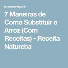 7 Maneiras de Como Substituir o Arroz (Com Receitas) - Receita Natureba