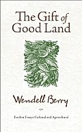 The Gift of Good Land by Wendell Berry:  The essays in The Gift of Good Land are as true today as when they were first published in 1981; the problems addressed here are still with us and the solutions no nearer to hand. One of the insistent themes of this book is...