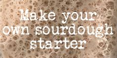 If you are a fan of fantastic bread and baked goods, having a sourdough starter is a great tool in your baking arsenal; learn how easy it is to make your own. Sourdough Recipes, Sourdough Bread, Bread Starter, Easy Start, 2000 Calories, 2000 Calorie Diet, English Food, Make Your Own, How To Make