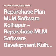 Repurchase Plan MLM Software Kolhapur – Repurchase MLM Software Development Kolhapur, Shiroli, Panhala, Rukadi, jaysingpur, Ichalkaranji, Kagal, Maharashtra