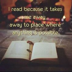 In books anything is possible, you can travel anywhere and understand realities differents from your own.