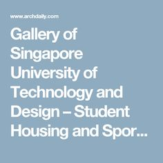 Gallery of Singapore University of Technology and Design – Student Housing and Sports Complex / LOOK Architects - 7