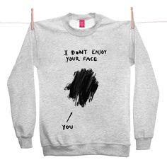 I Don't Enjoy Your Face Grey Sweatshirt at Ohh Deer: