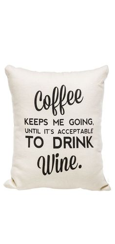 Coffee keeps me going, until it's acceptable to drink wine. // Haha! This... pillow!