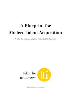 A Blueprint for Modern Talent Acquisition by Take the Interview, Inc. via slideshare