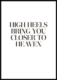 Stylish typography print with the quote, High heels bring you closer to heaven. A nice poster perfect for anyone who loves high heels. Looks great in a collage with selected fashion motifs with illustrations, photos and other posters with quotes. Create a personal picture wall by mixing your favourites in different sizes. www.desenio.co.uk