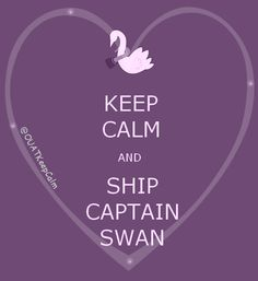 KEEP CALM AND SHIP CAPTAIN SWAN. #CaptainSwan #OUAT ....They're kidding right? The only calm is the calm before the storm