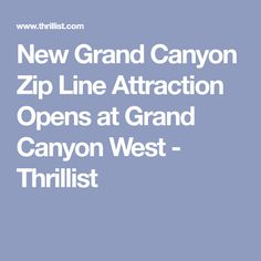 New Grand Canyon Zip Line Attraction Opens at Grand Canyon West - Thrillist