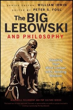 The Big Lebowski and Philosophy. Keeping Your Mind Limber with Abiding Wisdom  http://www.wiley-vch.de/publish/dt/books/ISBN978-1-118-07456-5