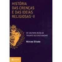 Livros Historia das Crenças e das Ideias Religiosas Vol. Ii: de Gautama Buda ao Triunfo do Cristianismo - Mircea Eliade (8537806838)