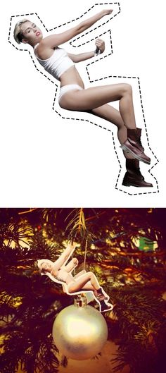 Make your own Miley Cyrus ornament!! Hahaha funniest thing ever!