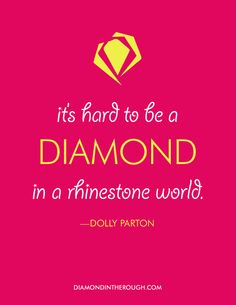 """It's hard to be a diamond in a rhinestone world."" -Dolly Parton #30DaysOfOriginality"