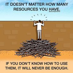 It doesn't matter how many resources you have. If you don't know hoe to use them, it well never be enough. Life Lesson Quotes, Good Life Quotes, Wise Quotes, Words Quotes, Learning Quotes, Sayings, Motivational Picture Quotes, Inspirational Quotes, Pictures With Deep Meaning