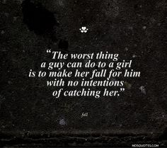 Cute Emo Love Quotes The worst thing a guy can do to a girl is to make her fall…