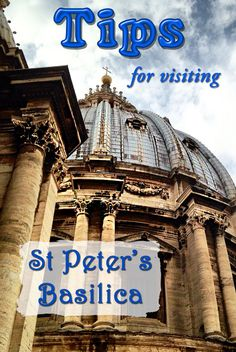 St. Peter's Basilica - Vatican City- Italy - Tips and tricks for best time to visit, how to get in and the dome climb to the very top.