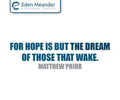 For hope is but the dream of those that wake. Matthew Prior #SundayMotivation #EdenMeanderLifestyleCentre