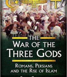 The War Of The Three Gods: Romans Persians And The Rise Of Islam PDF