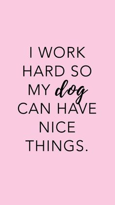 Dog Mom Discover Finds & Freebies Working hard so my Choby can have nice things! Puppy Quotes, Dog Quotes Love, Mom Quotes, Animal Quotes, Quotes On Dogs, A Girl And Her Dog Quotes, Quotes About Dogs, Best Dog Quotes, Dog Sayings