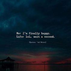 Me: I'm finally happy. Life: lol, wait a second. —via http://ift.tt/2eY7hg4