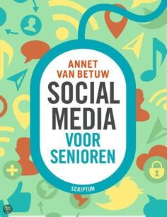 Social Media voor senioren - Anne van Betuw - Social media zijn handig, nuttig en leuk. Je kunt facebooken met je kleinkinderen, skypen met je dochter die in Australië woont, de foto's v...