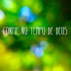 ...Confie no tempo de Deus