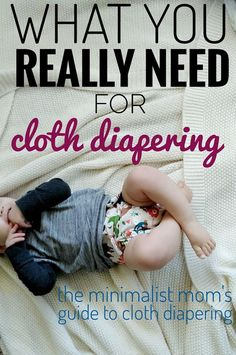 What you REALLY need for cloth diapering, the minimalist must-haves for modern cloth diapers. Cloth Diapering 101 for beginners on budget or anyone looking for the most simple way to cloth.