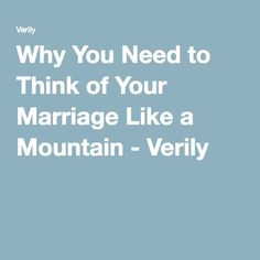 Why You Need to Think of Your Marriage Like a Mountain - Verily