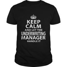 Keep Calm And Let The Underwriting Manager Handle It T-Shirts, Hoodies