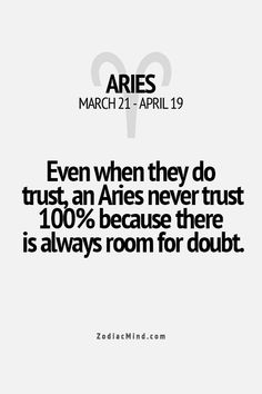 Even when they do trust, an Aries never trust 100% because there is always room for doubt.