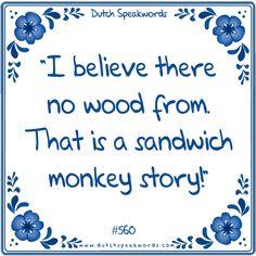 Ik geloof er geen hout van. Dat is een broodje aap verhaal Dutch Quotes, Spoken Word, Funny Cute, Quote Of The Day, Me Quotes, Haha, Poems, Inspirational Quotes, Wisdom