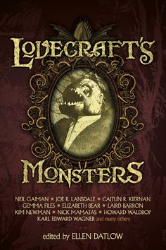 Lovecraft's Monsters has 17 reprints, 1 original (by John Langan) and illustrations throughout by John Coulthart. From Tachyon Publications