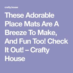These Adorable Place Mats Are A Breeze To Make, And Fun Too! Check It Out! – Crafty House