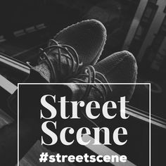 STREET SCENE - streetwear, high end fashion, hypebeast, influencer