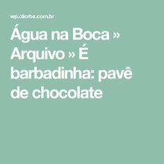 Água na Boca  » Arquivo   » É barbadinha: pavê de chocolate