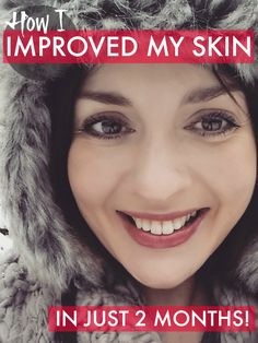Great skin - how I improved my skin in just 2 months with these simple tips