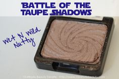 Makeup Wars! The Battle of the Taupe Shadows: Wet 'N Wild Nutty For the Win! ~ 15 Minute Beauty Fanatic