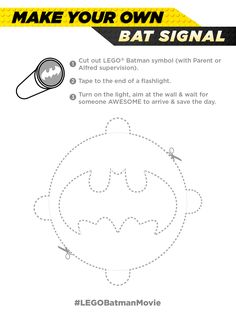 Get a flashlight, my DIY cutout bat symbol, and presto! You have your own Bat signal. Please only use it for emergencies, I'm a very busy guy saving the world and stuff. Download this Pin image on your device to print at home! Link to print: http://pdl.warnerbros.com/wbol/ww/movies/legobatman/pinterest/legb_diyboard_batsignal_v1a.pdf | The LEGO® Batman Movie | In theaters  now